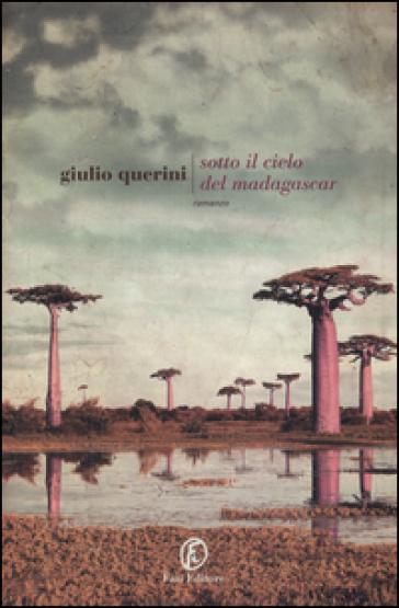 Sotto il cielo del Madagascar - Giulio Querini |