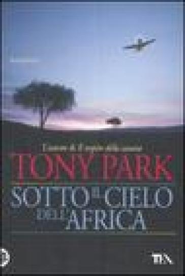 Sotto il cielo dell'Africa - Tony Park |