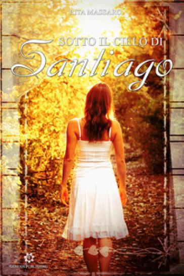 Sotto il cielo di Santiago - Rita Massaro   Jonathanterrington.com
