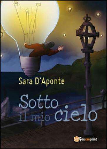 Sotto il mio cielo - Sara D'Aponte  
