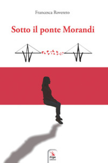 Sotto il ponte Morandi - Francesca Rovereto  