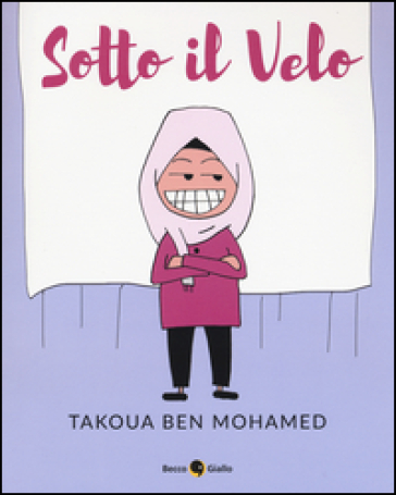 Sotto il velo - Takoua Ben Mohamed |