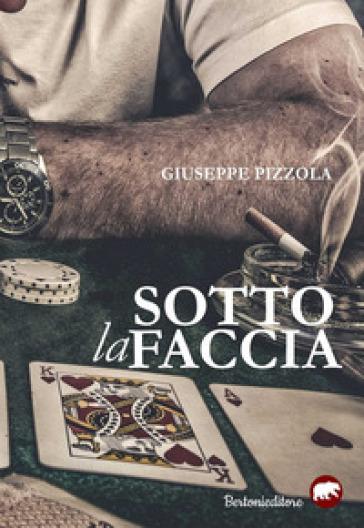 Sotto la faccia - Giuseppe Pizzola  