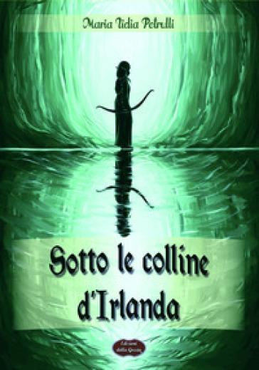 Sotto le colline d'Irlanda - Maria Lidia Petrulli | Rochesterscifianimecon.com