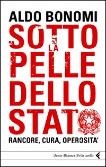 Sotto la pelle dello Stato. Rancore, cura, operosità - Aldo Bonomi |