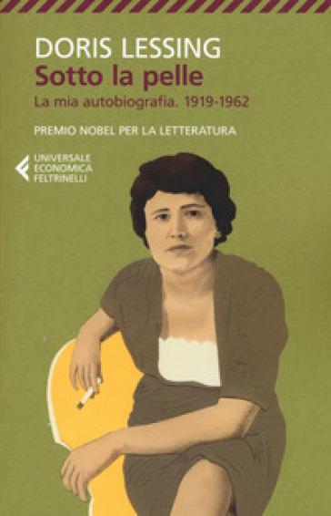 Sotto la pelle. La mia autobiografia (1919-1962) - Doris Lessing | Jonathanterrington.com