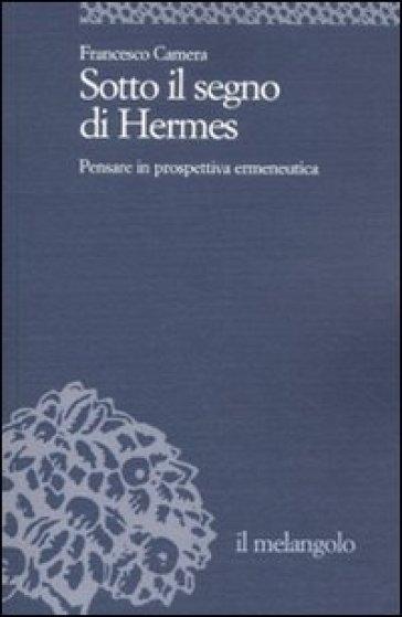Sotto il segno di Hermes. Pensare in prospettiva ermeneutica - Francesco Camera | Kritjur.org