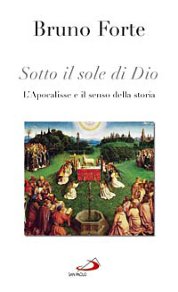 Sotto il sole di Dio. L'Apocalisse e il senso della storia - Bruno Forte |