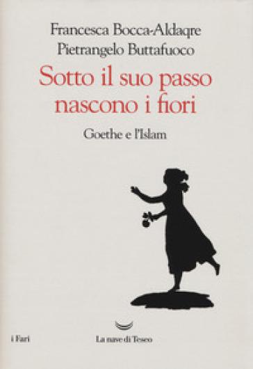 Sotto il suo passo nascono i fiori. Goethe e l'Islam - Pietrangelo Buttafuoco   Thecosgala.com