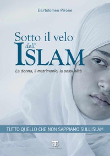 Sotto il velo dell'Islam. La donna, il matrimonio, la sessualità - Bartolomeo Pirone | Thecosgala.com