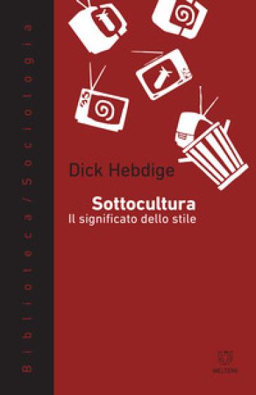 Sottocultura. Il significato dello stile - Dick Hebdige |