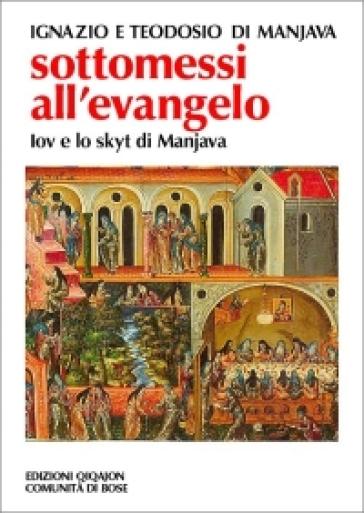 Sottomessi all'evangelo. Vita di Iov di Manjava. Testamento di Teodosio. Regola dello skytyk - Ignazio di Manjava |