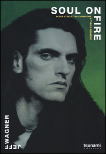 Soul on fire. Peter Steele tra Carnivore e Type O Negative - Jeff Wagner |