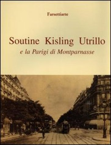 Soutine, Kisling, Utrillo e la Parigi di Montparnasse - Rachele Ferrari |