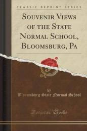 Souvenir Views of the State Normal School, Bloomsburg, Pa (Classic Reprint)