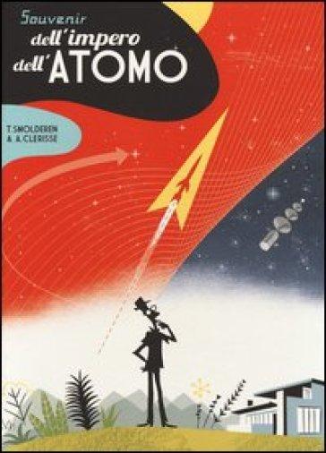 Souvenir dell'impero dell'atomo - Thierry Smolderen |