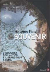 Souvenir. L industria dell antico e il Grand Tour a Roma