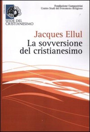 Sovversione del cristianesimo (La) - Jacques Ellul | Rochesterscifianimecon.com