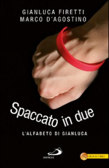 Spaccato in due. L'alfabeto di Gianluca - Gianluca Firetti | Rochesterscifianimecon.com