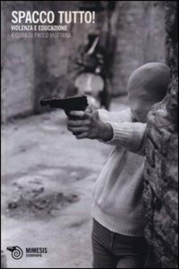 Spacco tutto! Violenza e educazione - P. Mottana |