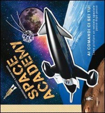 Space Academy. Come pilotare un veicolo spaziale passo dopo passo - Deborah Kespert |