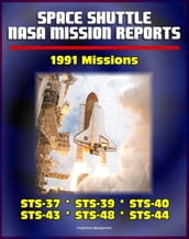 Space Shuttle NASA Mission Reports: 1991 Missions, STS-37, STS-39, STS-40, STS-43, STS-48, STS-44
