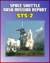 Space Shuttle NASA Mission Report: STS-2, November 1981 - Second Flight of Columbia, Complete Technical Details of Orbiter Performance and Problems, Mission Events
