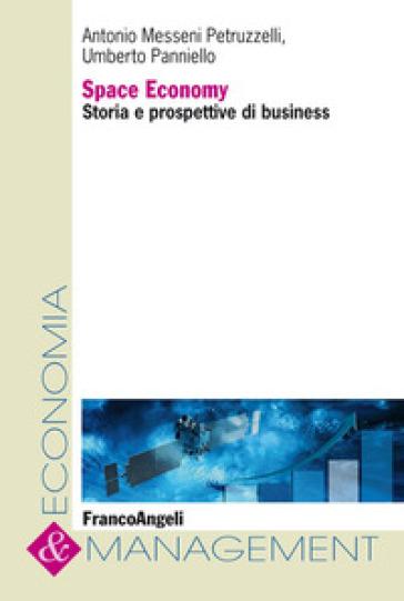Space economy. Storia e prospettive di business - Antonio Messeni Petruzzelli | Thecosgala.com