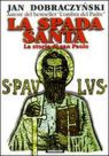 Spada santa. La storia di san Paolo (La) - Jan Dobraczynski |