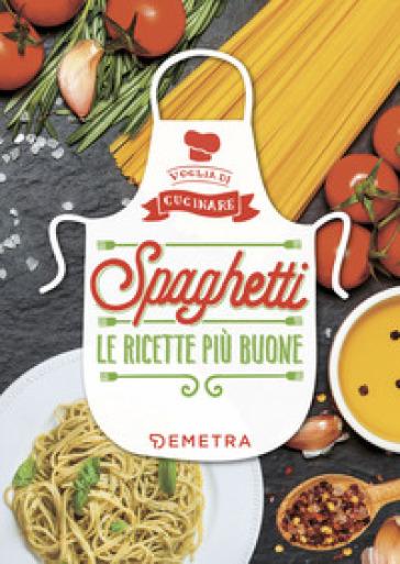 Spaghetti. Le ricette più buone. Ediz. illustrata - W. Pedrotti | Thecosgala.com