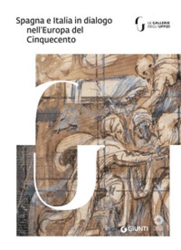 Spagna e Italia in dialogo nell'Europa del Cinquecento. Catalogo della mostra (Milano, 27 febbraio-27 maggio 2018) - M. Faietti | Ericsfund.org