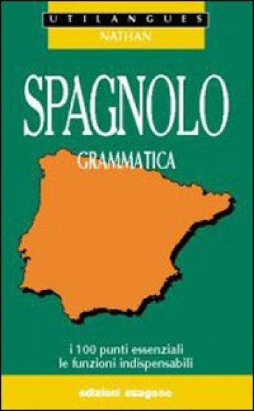 Spagnolo. Grammatica. I 100 punti essenziali, le funzioni indispensabili. Per le Scuole superiori - Adriana Santomauro |