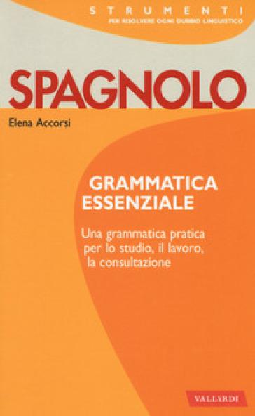 Spagnolo. Grammatica essenziale - Elena Accorsi | Jonathanterrington.com