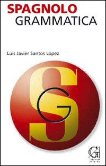 Spagnolo. Grammatica - Javier Santos Lopez | Rochesterscifianimecon.com