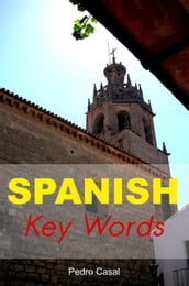 Spanish Key Words: The Basic 2000 Word Vocabulary Arranged by Frequency. Learn Spanish Quickly and Easily.