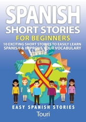 Spanish Short Stories for Beginners:10 Exciting Short Stories to Easily Learn Spanish & Improve Your Vocabulary
