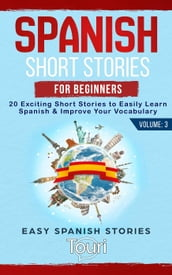 Spanish Short Stories for Beginners: 20 Exciting Short Stories to Easily Learn Spanish & Improve Your Vocabulary