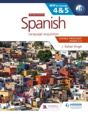 Spanish for the IB MYP 4&5 (Capable-Proficient/Phases 3-4, 5-6): MYP by Concept Second Edition