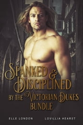 Spanked & Disciplined By The Victorian Dukes