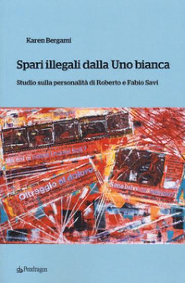 Spari illegali dalla Uno bianca. Studio sulla personalità di Roberto e Fabio Savi - Karen Bergami | Ericsfund.org