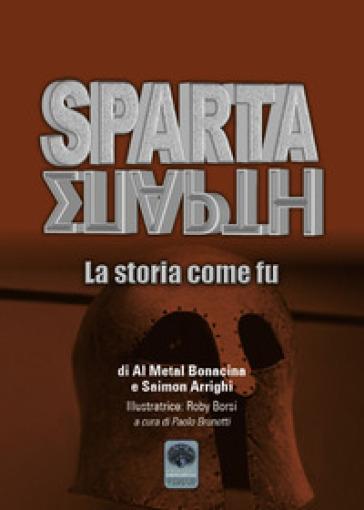 Sparta. La storia come fu - Al Metal Bonacina |