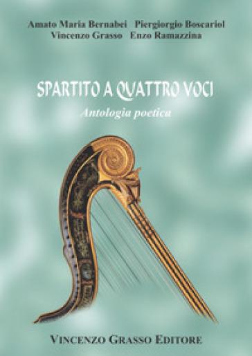 Spartito a quattro voci. Antologia poetica - Vincenzo Grasso |