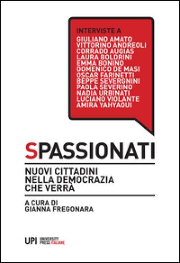 Spassionati. Nuovi cittadini nella democrazia che verrà - G. Fregonara |