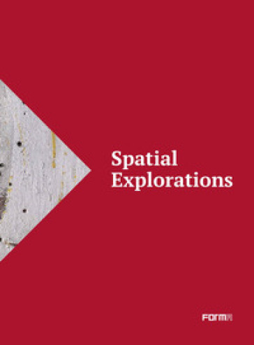 Spatial explorations. Ediz. italiana e inglese - Francesco Tedeschi |