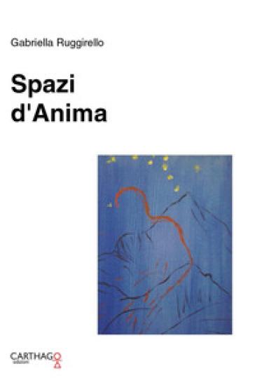 Spazi d'anima - Gabriella Ruggirello |
