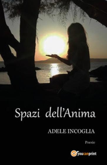 Spazi dell'anima - Adele Incoglia | Kritjur.org