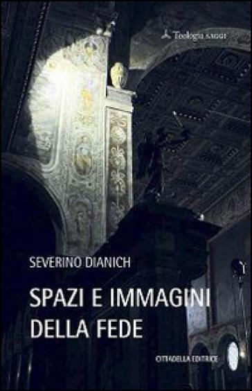 Spazi e immagini della fede - Severino Dianich |