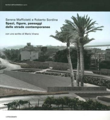 Spazi, figure, paesaggi delle strade contemporanee - Roberto Sordina |