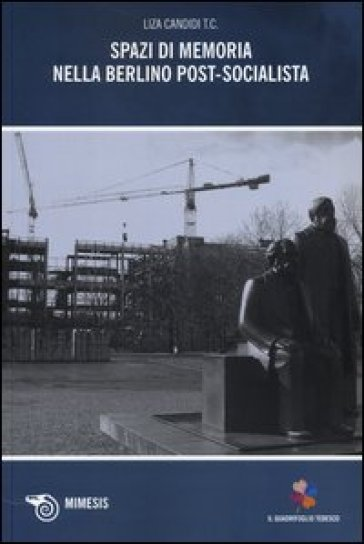 Spazi di memoria nella Berlino post-socialista - Liza Candidi | Rochesterscifianimecon.com