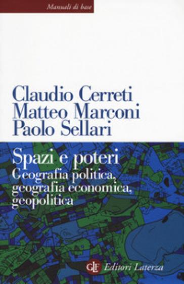 Spazi e poteri. Geografia politica, geografia economica, geopolitica - Claudio Cerreti |